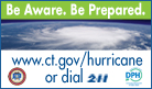 Be Aware. Be Prepared. www.ct.gov/hurricane or dial 211